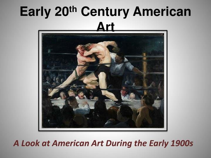a look at american art during the early 1900s n.