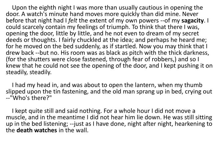 Upon the eighth night I was more than usually cautious in opening the door. A watch's minute hand moves more quickly than did mine. Never before that night had I