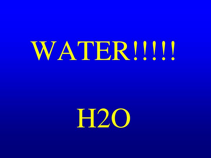 WATER!!!!!