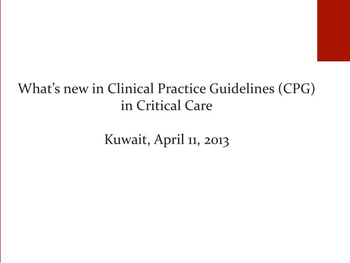 what s new in clinical practice guidelines cpg in critical care kuwait april 11 2013 n.