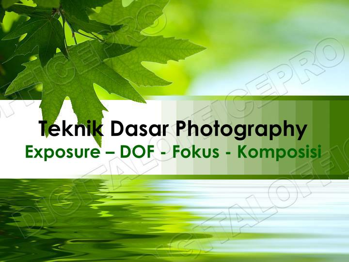 Teknik dasar photography exposure dof f okus komposisi