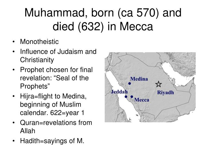 Muhammad born ca 570 and died 632 in mecca