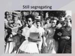 still segregating