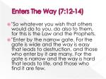enters the way 7 12 14