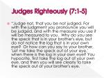 judges righteously 7 1 5