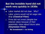 but the invisible hand did not work very quickly in 1930s