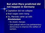 but what marx predicted did not happen in germany