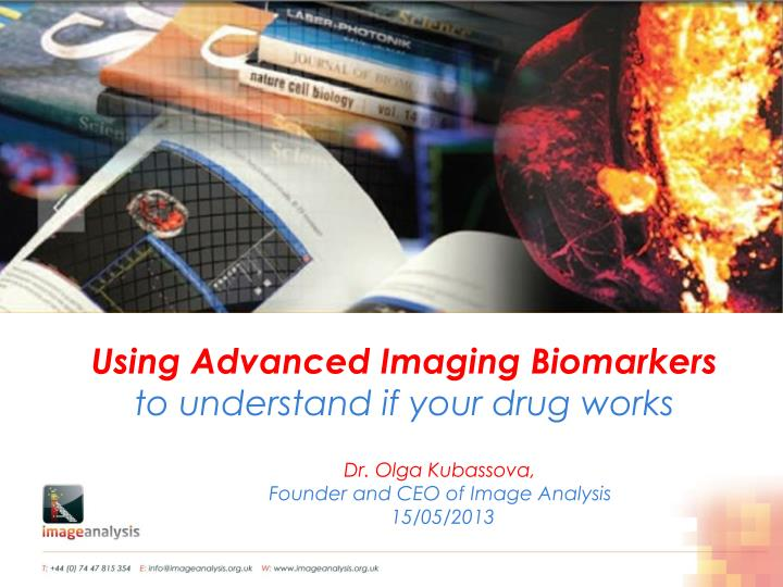 using advanced imaging biomarkers to understand if your drug works n.