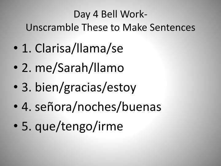 day 4 bell work unscramble these to make sentences n.