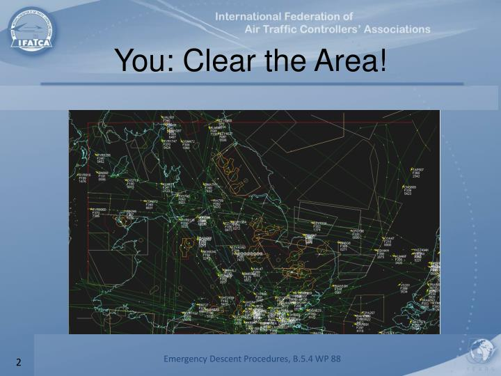 You clear the area
