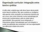 organiza o curricular integra o entre teoria e pr tica