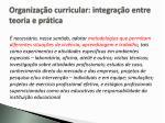 organiza o curricular integra o entre teoria e pr tica1