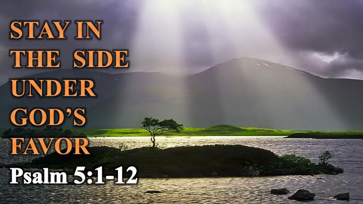 stay in the side under god s favor psalm 5 1 12 n.