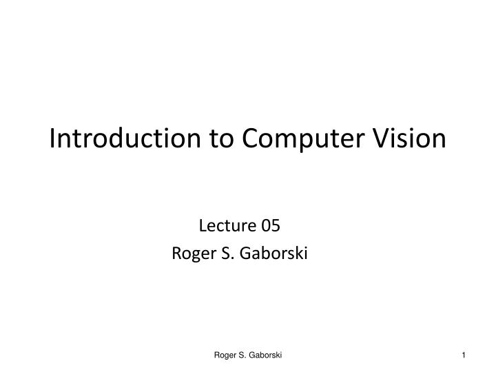 lecture 05 roger s gaborski n.