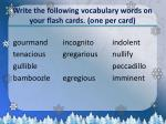 write the following vocabulary words on your flash cards one per card