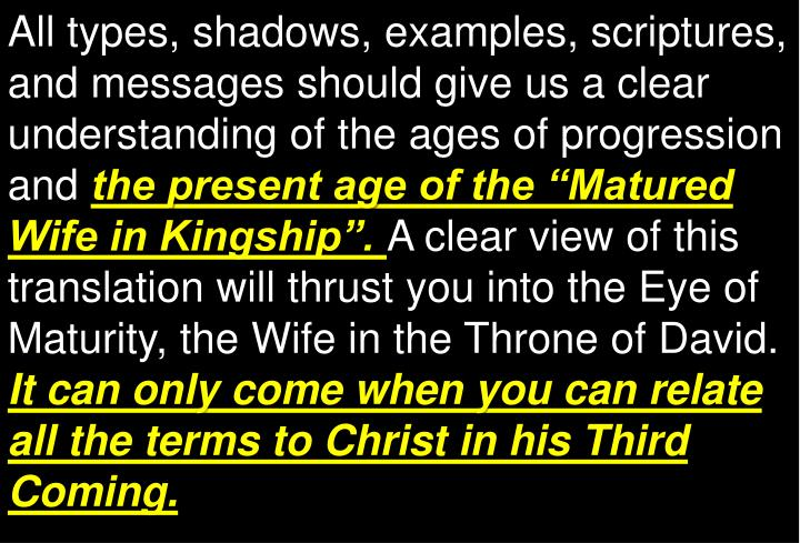 All types, shadows, examples, scriptures, and messages should give us a clear understanding of the ages of progression and