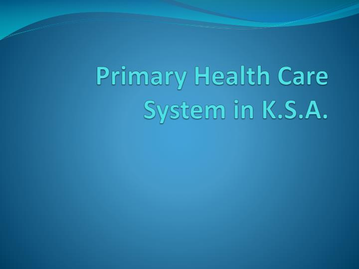 primary health care s ystem in k s a n.