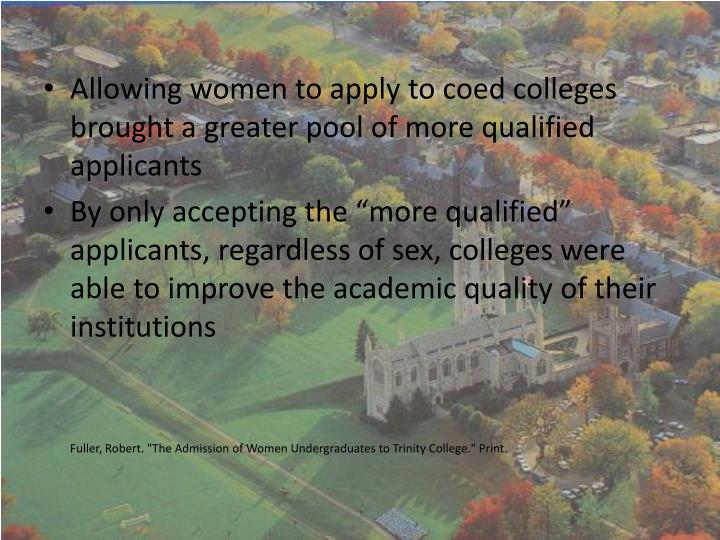 Allowing women to apply to coed colleges brought a greater pool of more qualified applicants