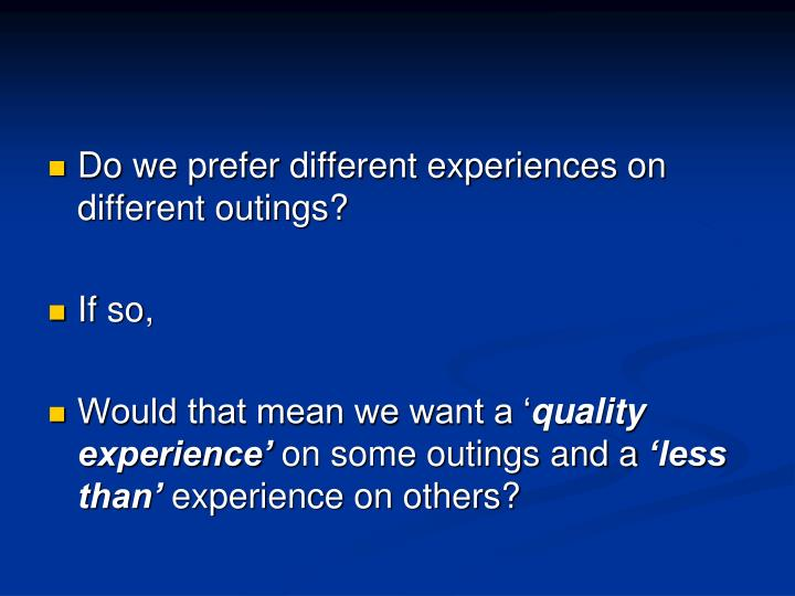 Do we prefer different experiences on different outings?