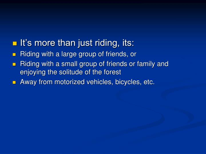 It's more than just riding, its:
