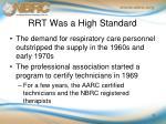 rrt was a high s tandard