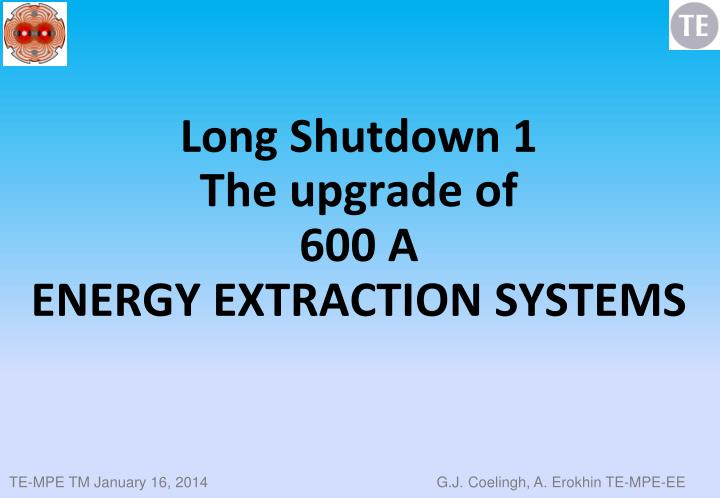 Long shutdown 1 the upgrade of 600 a energy extraction systems