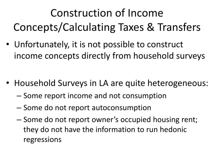 Construction of Income Concepts/Calculating Taxes & Transfers