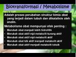 biotransformasi m etabolisme