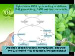 cytochrome p450 cycle in drug oxidations r h parent drug r oh oxidized metabolite e electron