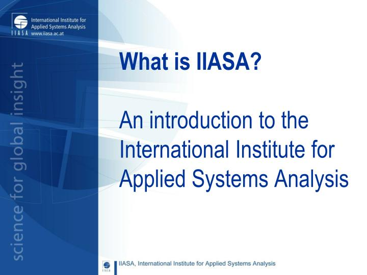 what is iiasa an introduction to the international institute for applied systems analysis n.