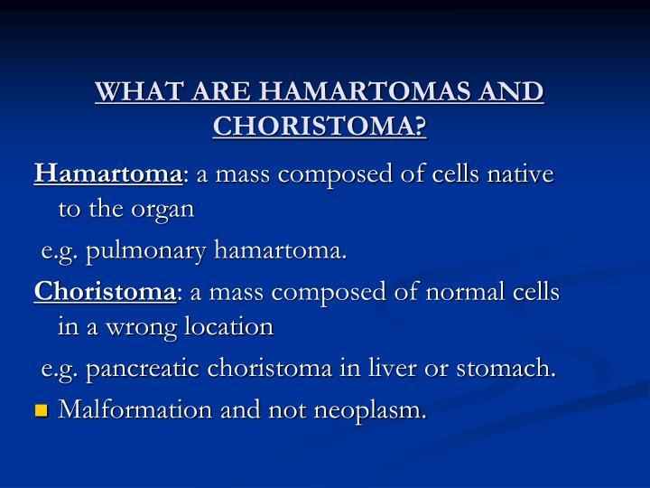 WHAT ARE HAMARTOMAS AND CHORISTOMA?