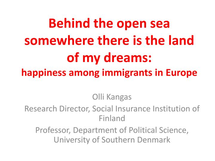 behind the open sea somewhere there is the land of my dreams happiness among immigrants in europe n.