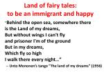 land of fairy tales to be an immigrant and happy