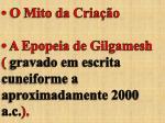 o mito da cria o a epopeia de gilgamesh gravado em escrita cuneiforme a aproximadamente 2000 a c