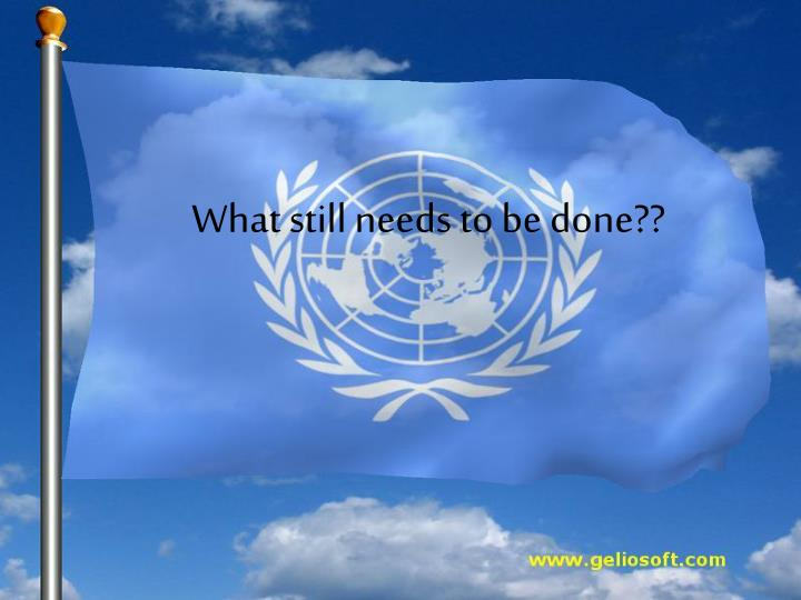 What still needs to be done??