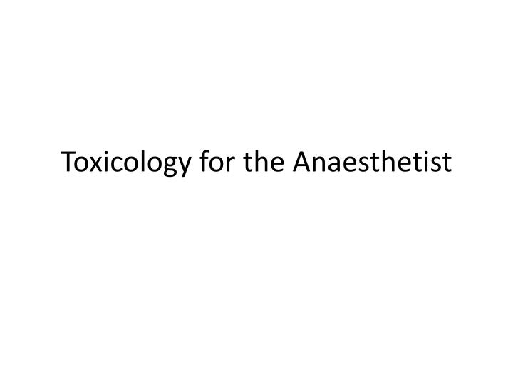 toxicology for the anaesthetist n.