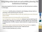 integrating urban land use and mobility planning the institutional challenge