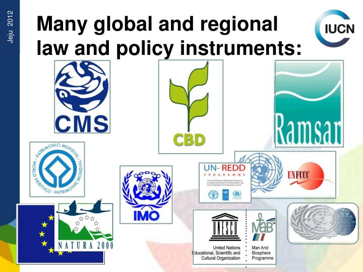 Many global and regional law and policy instruments: