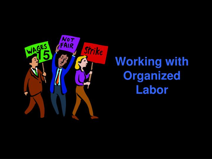 working with organized labor n.