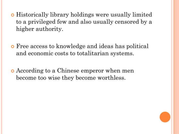 Historically library holdings were usually limited to a privileged few and also usually censored by a higher authority.