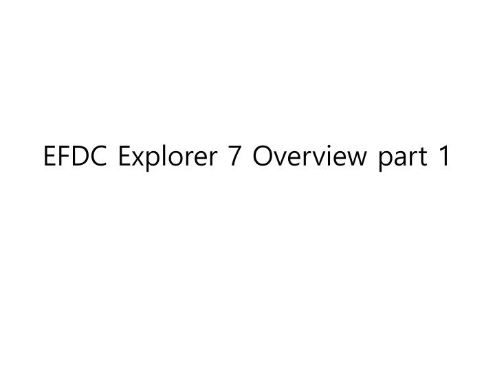 efdc explorer 7 overview part 1 n.