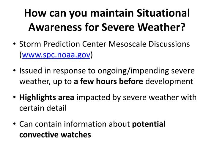 How can you maintain Situational Awareness for Severe Weather?