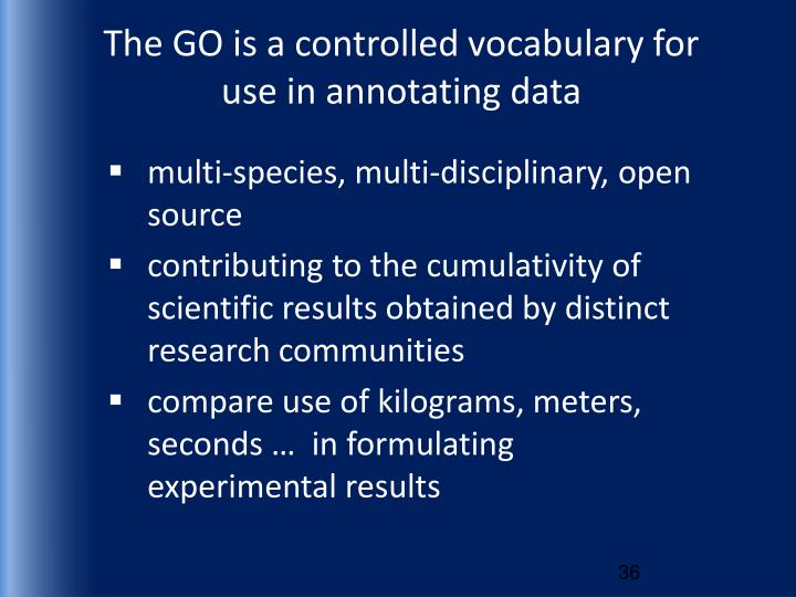 The GO is a controlled vocabulary for use in annotating data