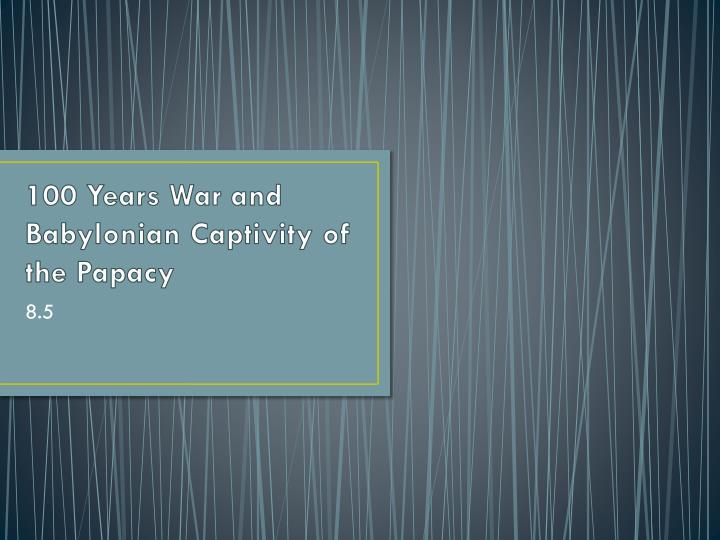 100 years war and babylonian captivity of the papacy n.