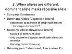 3 when alleles are different dominant allele masks recessive allele