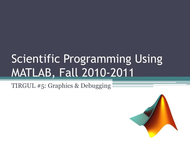 scientific programming using matlab fall 2010 2011 n.