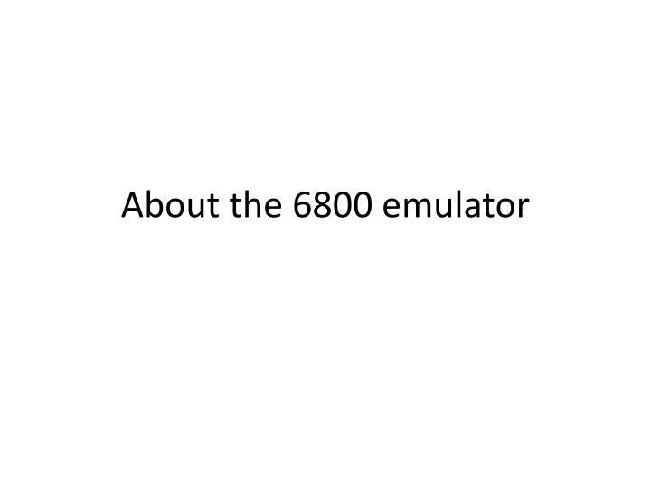 about the 6800 emulator n.