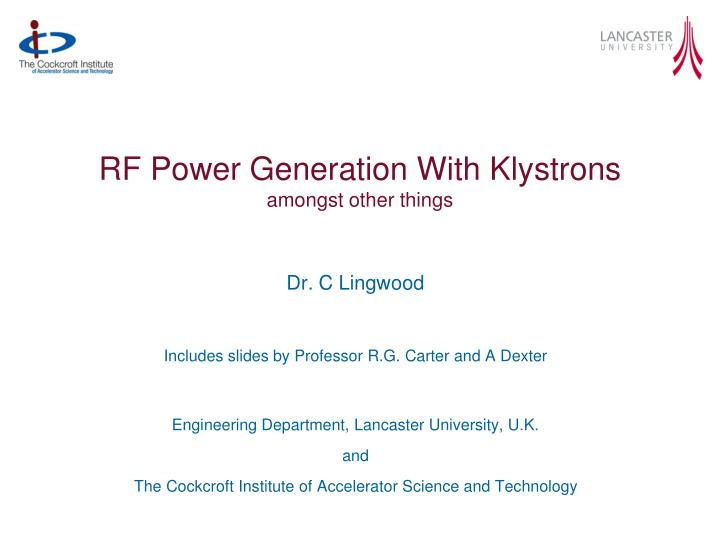 rf power generation with klystrons amongst other things n.