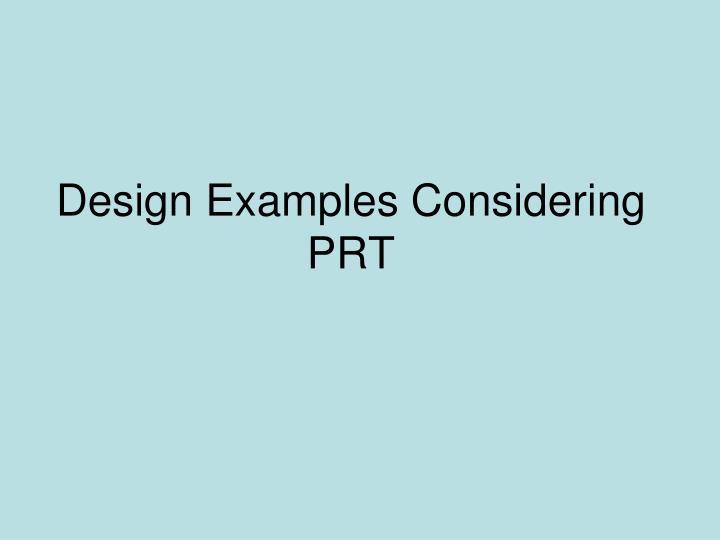 Design Examples Considering PRT