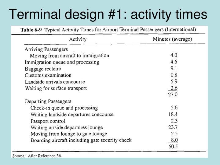 Terminal design #1: activity times